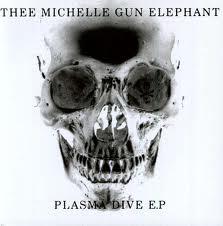 "Thee Michelle Gun Elephant - Plasma Dive 10"""