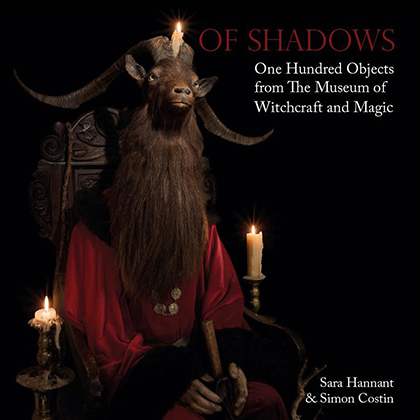 Of Shadows: One Hundred Objects From The Museum Of Witchcraft And Magic