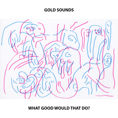 Gold Sounds - What Good Would That Do?
