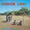 Arnhem Land Vol. 3: Authentic Australian Aboriginal Songs and Dances