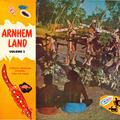 Arnhem Land Vol. 2: Authentic Australian Aboriginal Songs and Dances