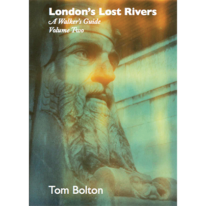 London's Lost Rivers Volume 2