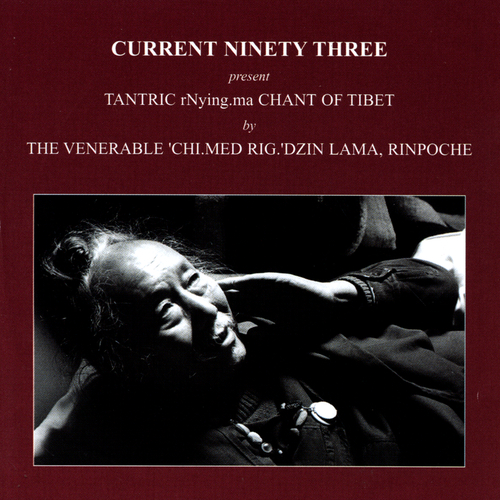 Current Ninety Three Presents The Venerable 'Chi.Med Rig.'Dzin Lama, Rinpoche - Tantric rNying.ma CHANT OF TIBET