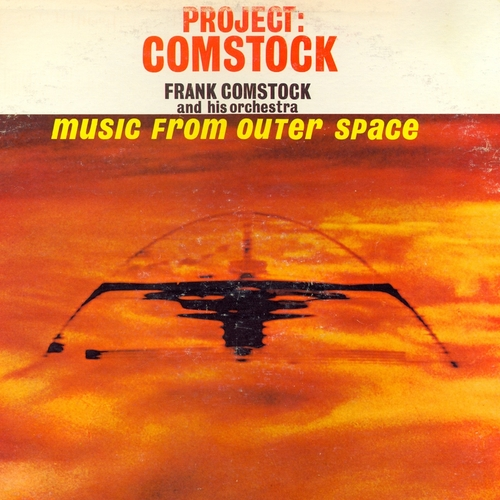 Frank Comstock and His Orchestra - Project Comstock: Music from Outer Space (Remastered)