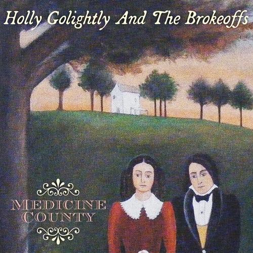 Holly Golightly & The Brokeoffs - Medicine County