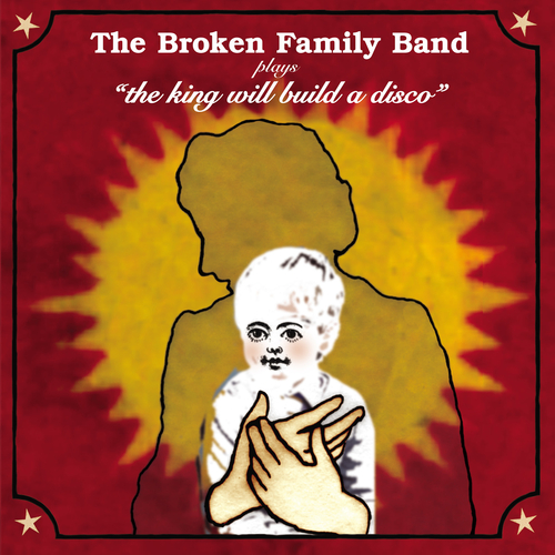 The Broken Family Band - The King Will Build a Disco