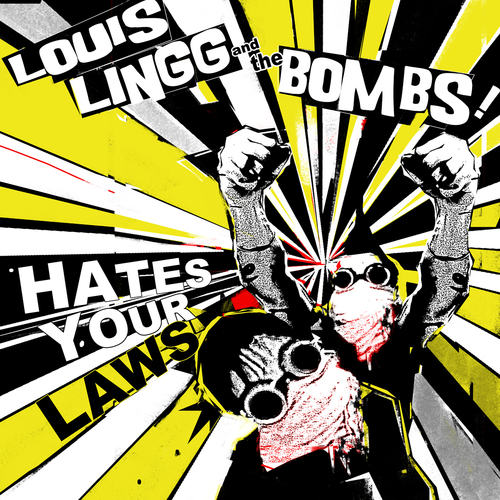 Louis Lingg And The Bombs - Hates Your Laws