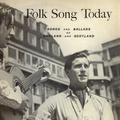 Folk Song Today - Songs And Ballads Of England And Scotland (Remastered)