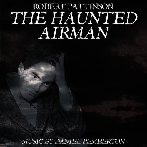Daniel Pemberton - The Haunted Airman (Starring Robert Pattinson, Julian Sands and Rachael Stirling) - Soundtrack