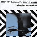Don't Cry Baby....It's Only A Movie