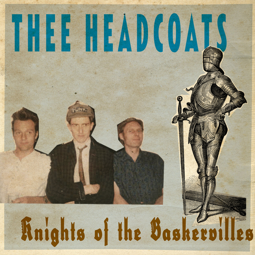 Thee Headcoats feat. Billy Childish - Knights Of The Baskervilles