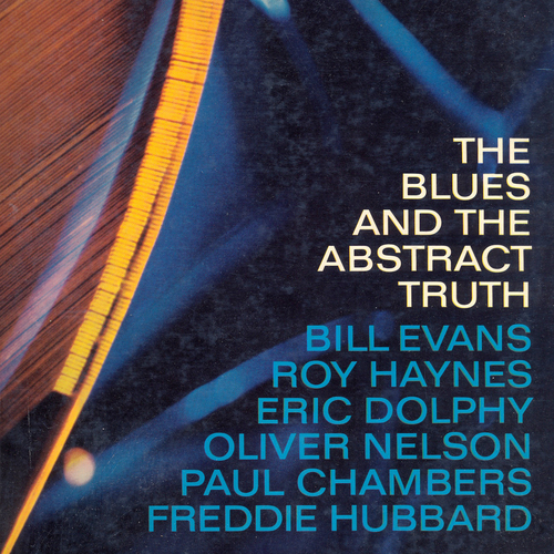 Oliver Nelson, with Bill Evans, Roy Haynes, Eric Dolphy, Paul Chambers, Freddie Hubbard - The Blues and the Abstract Truth