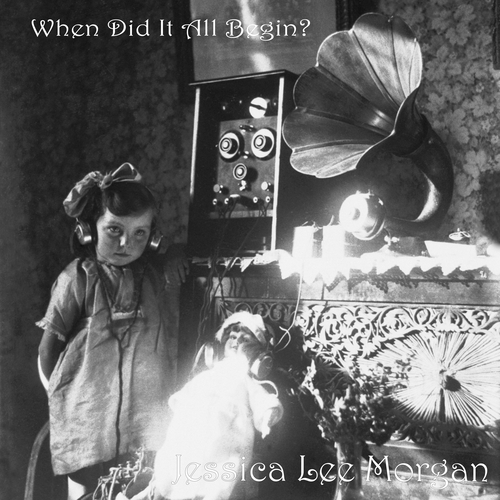 Jessica Lee Morgan - When Did It All Begin