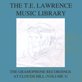 The T. E. Lawrence (Lawrence of Arabia) Music Library, Vol. 3: The Gramophone Recordings At Clouds Hill
