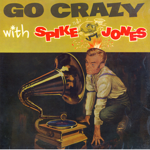 Spike Jones And The City Slickers - Go Crazy With Spike Jones