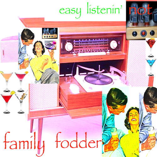 Family Fodder - Easy Listenin' (Not)