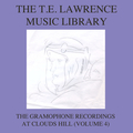 The T. E. Lawrence (Lawrence of Arabia) Music Library, Vol .4: The Gramophone Recordings At Clouds Hill