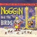The Saga Of Noggin The Nog: Noggin And The Birds