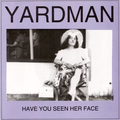 """Yardman - Have You Seen Her Face 7"""""""