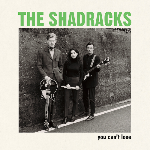 The Shadracks - You Can't Lose