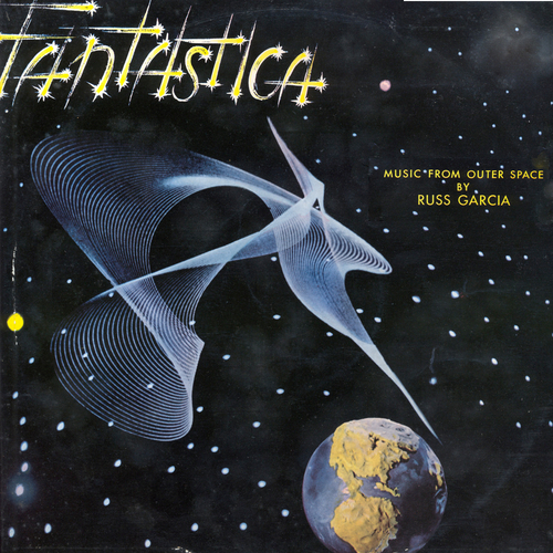 Russ Garcia and His Orchestra - Fantastica: Music from Outer Space
