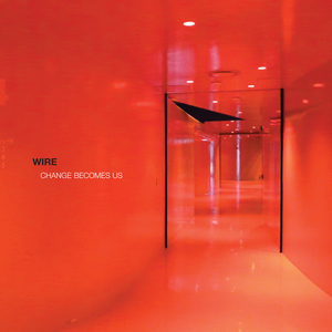 Wire - Change Becomes Us Special Edition CD Album