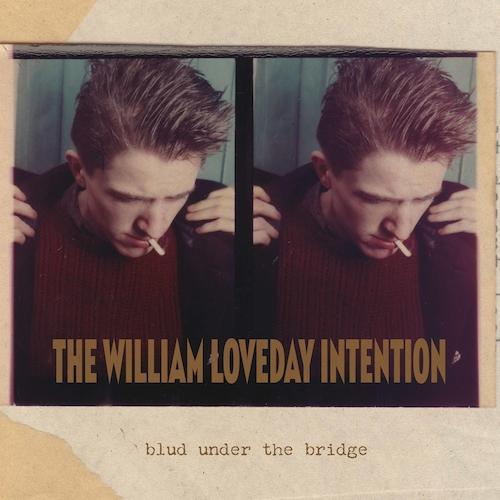 The William Loveday Intention - Blud Under The Bridge