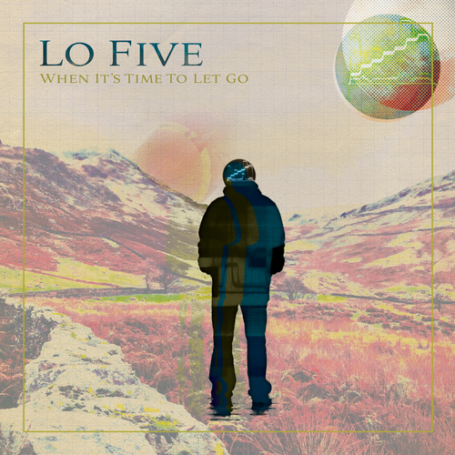 Lo Five - When It's Time To Let Go