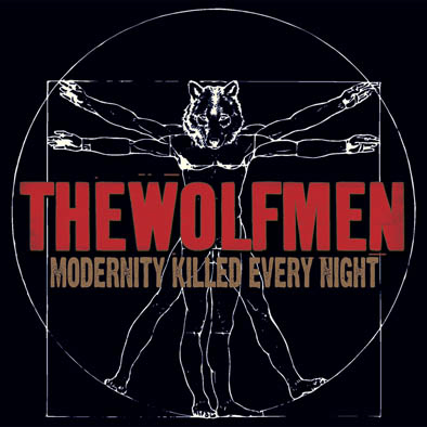 The Wolfmen - Modernity Killed Every Night