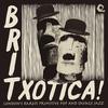 Britxotica! London's Rarest Primitive Pop and Savage Jazz