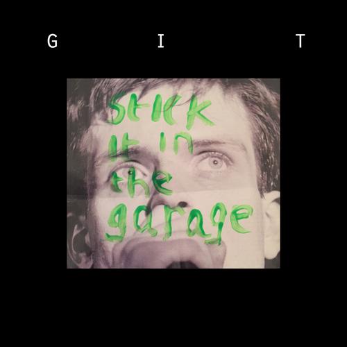 GiT - Stick It In The Garage